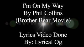 I'm On My Way (Lyrics) By: Phil Collins (Brother Bear Movie)