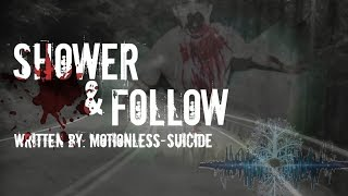 Shower and Follow - Written By Motionless-Suicide
