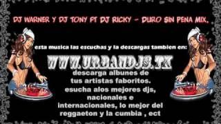 dj warner y dj tony ft DJ Ricky - Duro Sin Pena.(WwW.CaLLeMaRRoNeO.Com).wmv