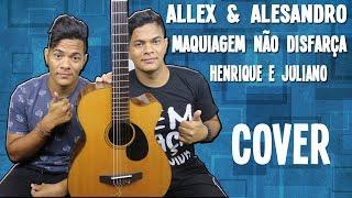 Henrique e Juliano - MAQUIAGEM NÃO DISFARÇA / COVER (Allex e Alessandro) 2017