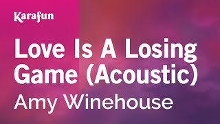 Karaoke Love Is A Losing Game (Acoustic) - Amy Winehouse *