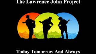 Lawrence John Project - Today Tomorrow And Always