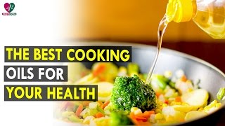 The Best Cooking Oils for Your Health || Health Sutra - Best Health Tips