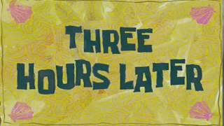 Three Hours Later | Spongebob Sound Effect