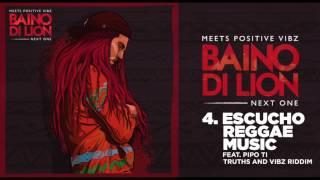 Baino di Lion - Escucho Reggae Music ft PipoTi (prod. by Positive Vibz)