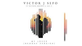 Victor J Sefo - My Lover (REGGAE) (Ft. Bitner Brown & Jae.T)