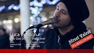 "Goo Goo Dolls - ""Iris"" Cover Luca London, Street Talent, London Street Music /Busking/Secret Busker"