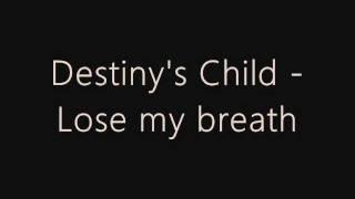 Destinys Child - Lose my breath (Original - lyrics). [HQ]