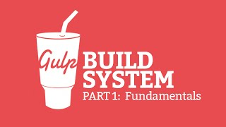 Gulp.js Build System #1 - Fundamentals