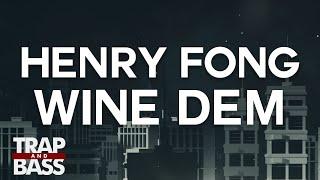 Henry Fong - Wine Dem [PREMIERE]