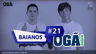 Ogã Online #21 - Baiano
