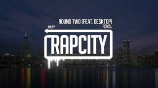 Royal - Round Two (Feat. Desktop)