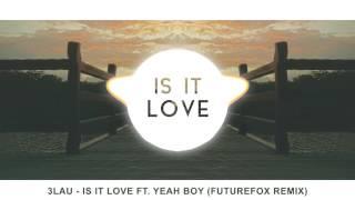 3LAU - Is It Love Ft. Yeah Boy (FutureFox Remix)