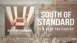 South of Standard - I'm Done Pretending