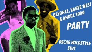 Beyonce, Kanye West and Andre 3000 - Party (Oscar Wildstyle Edit).wmv