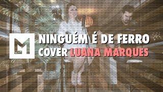 LUANA MARQUES - [COVER] NINGUÉM É DE FERRO (Wesley Safadão feat. Marília Mendonça)