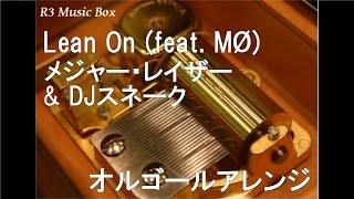 Lean On (feat. MØ)/メジャー・レイザー & DJスネーク【オルゴール】 (グーグル「Nexus 5X」CMソング)