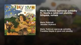 Marie Rottrová vypravuje pohádky Fr. Nepila a zpívá své písničky - Střapatá, nohatá