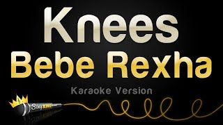 Bebe Rexha - Knees (Karaoke Version)