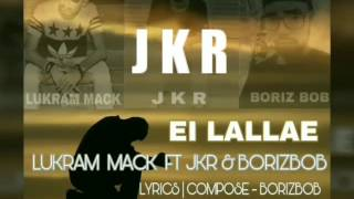 Ei LALLAE Lukrm Mack ft jkr & Borizbob