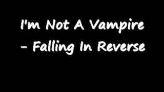 I'm Not A Vampire - Falling In Reverse w lyrics
