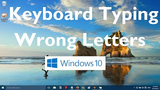Keyboard Typing Wrong Characters/Letters in Windows 10 (Solved)