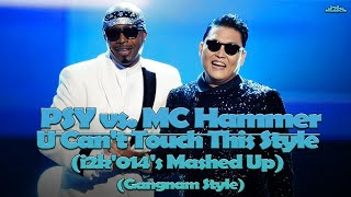 PSY vs. MC Hammer...U Can't Touch This Style (i2k'014's Mashed Up) (Gangnam Style)