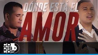 Los Inquietos Del Vallenato - Donde Está El Amor | Vídeo