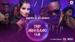 Trip Abhi Baaki Hai - Official Music Video | SHIVI | DJ Bravo | MUST SEE