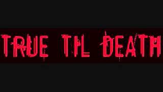 True Til Death - Because Of You