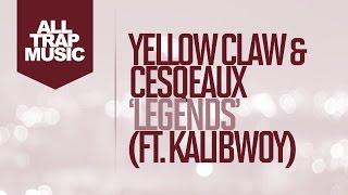 Yellow Claw & Cesqeaux - Legends Ft. Kalibwoy