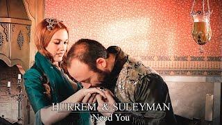Need you  ||  Hürrem  &  Süleyman