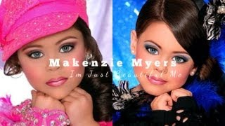 Makenzie Myers - Toddlers & Tiaras || Im Just Beautiful Me