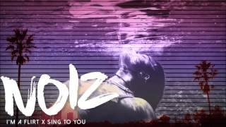 I'M A FLIRT X SING TO YOU (DJ NOIZ REMIX)