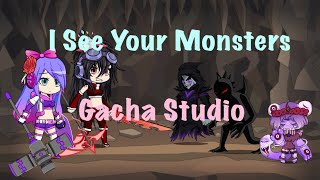 I See Your Monsters|Gacha Studio