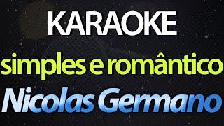 SIMPLES E ROMÂNTICO (Karaoke Version) - Nicolas Germano