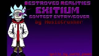 [Destroyed Realities]-EXITIUM-[Contest entry/cover] by MusicCrasher