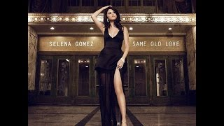 Same Old Love [Radio Edit] - Selena Gomez
