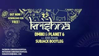 Omiki & Planet 6 feat. Ankit Sharda - Krishna (Subjack Bootleg) FREE DOWNLOAD