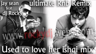 Used to love her ishqi mix jay sean ft dj Rocky