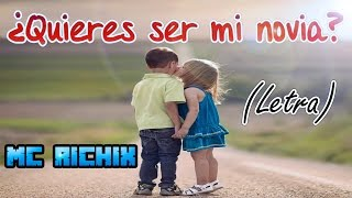 ♥ ¿Quieres ser mi novia? ♥  Rap Romantico | Mc Richix + [LETRA