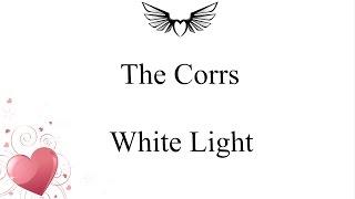 The Corrs - White Light (lyrics)
