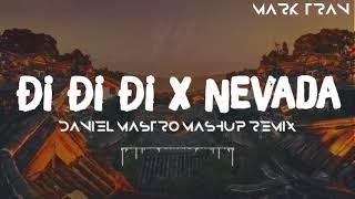 Mashup Nevada x Đi Đi Đi | Daniel Mastro Mashup Remix | Bản Mashup Hay Nhất 2018