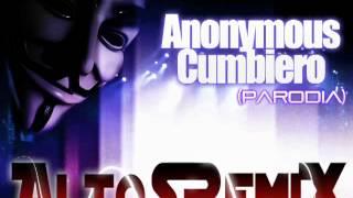 CuMBieRo (Parodia)  Anonymous [ AltoSRemiX ® ] || 2012 ||