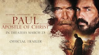 Paul, Apostle of Christ: Official Trailer   Now Playing
