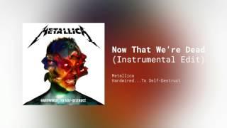 Metallica - Now That We're Dead (Shortened Instrumental Edit)