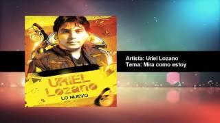 Uriel Lozano - Mira como estoy