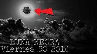 El Extraño Fenómeno que Ocurrirá este Viernes 30 Septiembre 2016 LUNA NEGRA (Apocalipsis)