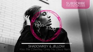 Shadowkey & Jellow - Kiss Me (Bentley Grey Nu Disco Remix)