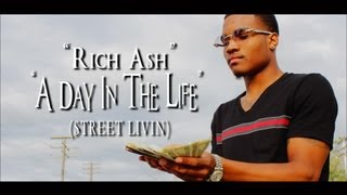 "Rich Ash - ""A Day In The Life"" (Street Livin') (Official Video Dir. By CT FILMS)"